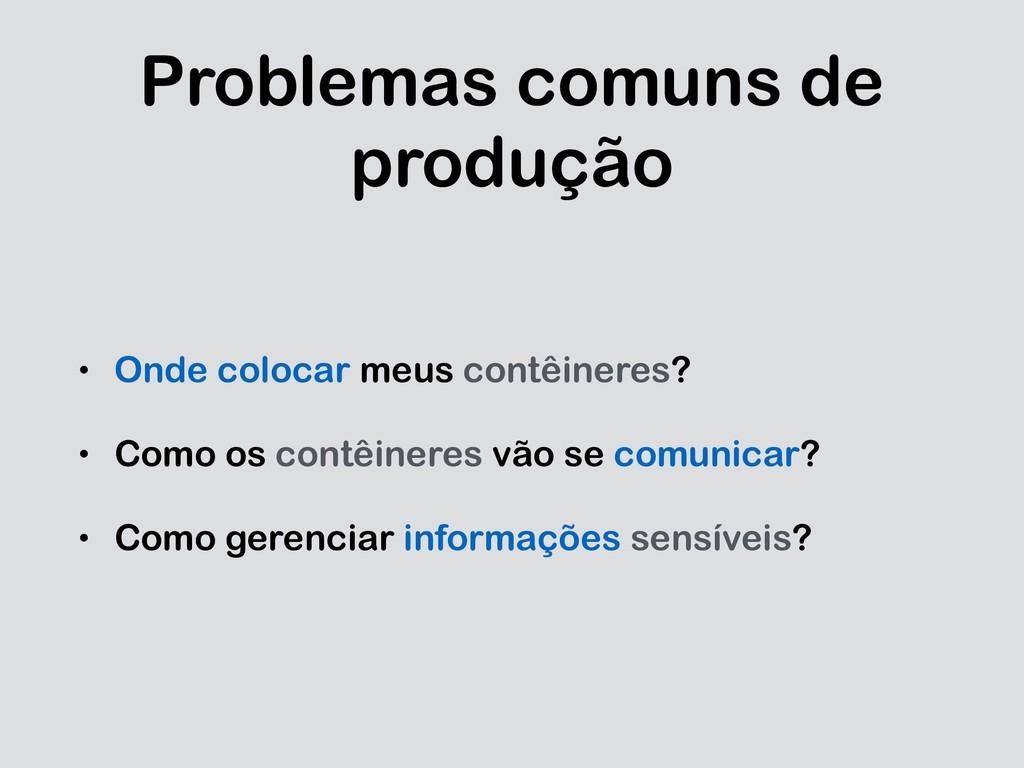 Problemas comuns de produção • Onde colocar meu...