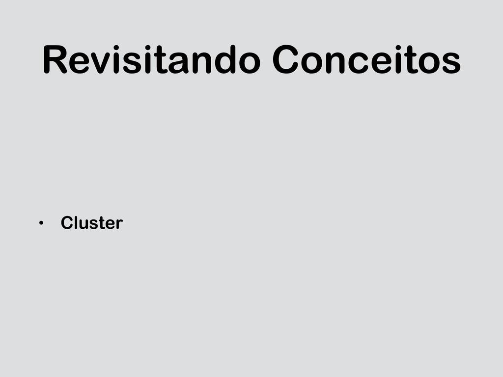 Revisitando Conceitos • Cluster