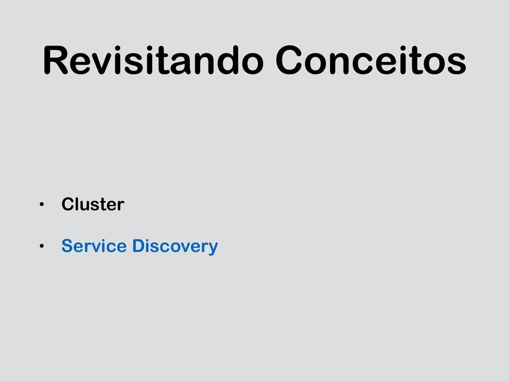 Revisitando Conceitos • Cluster • Service Disco...