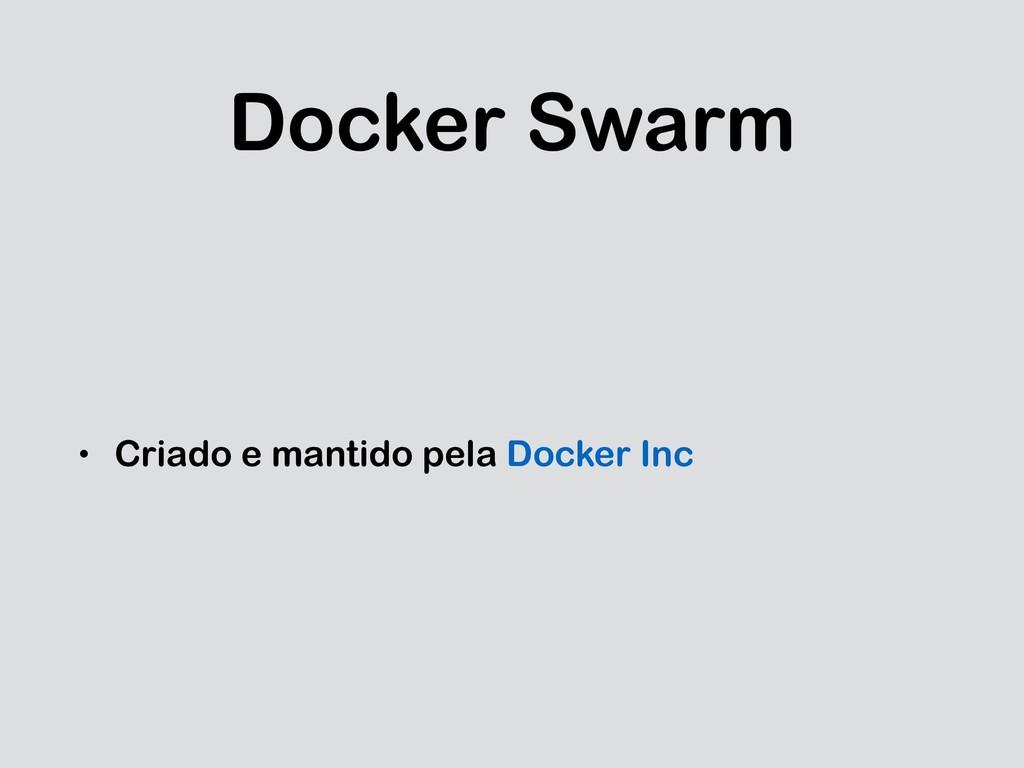 Docker Swarm • Criado e mantido pela Docker Inc