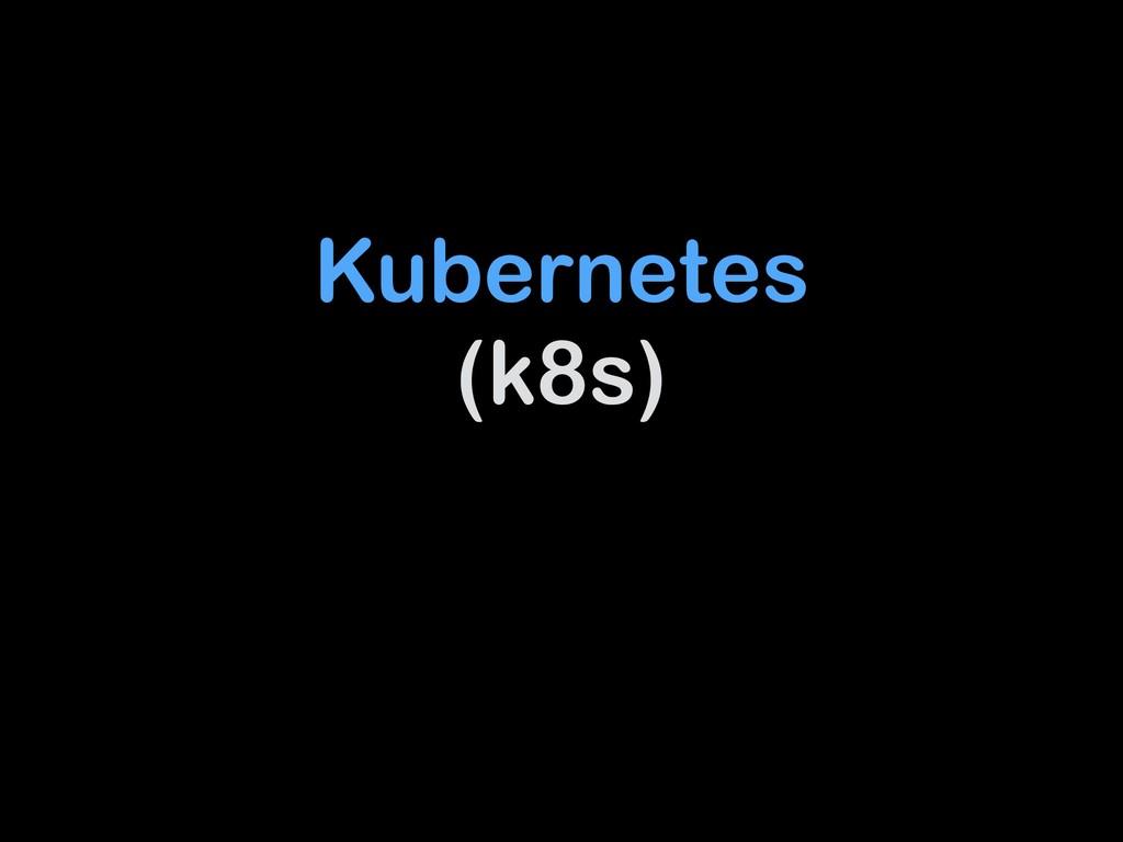 Kubernetes (k8s)