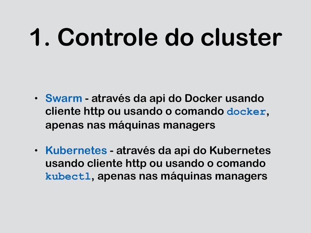 1. Controle do cluster • Swarm - através da api...