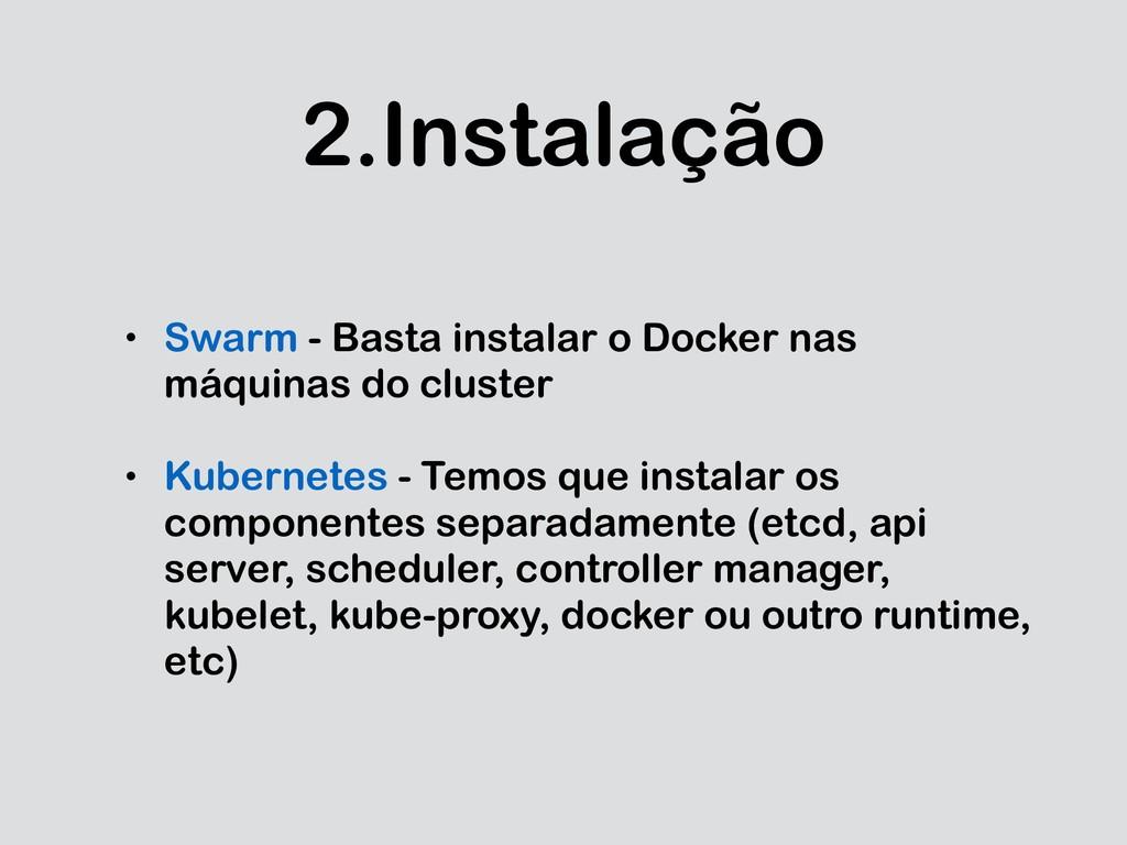 2.Instalação • Swarm - Basta instalar o Docker ...