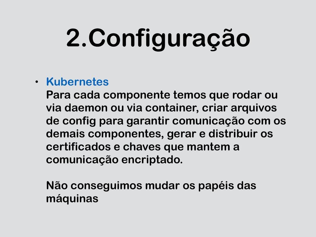 2.Configuração • Kubernetes Para cada component...