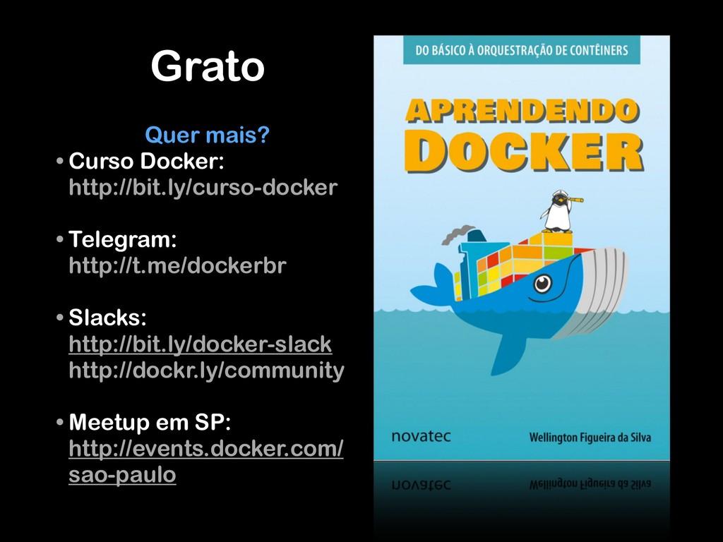 Grato Quer mais? • Curso Docker: http://bit.ly/...
