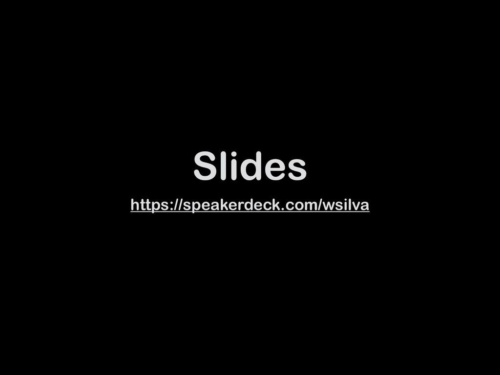 Slides https://speakerdeck.com/wsilva