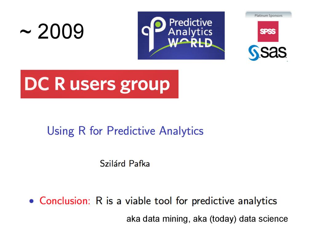 ~ 2009 aka data mining, aka (today) data science