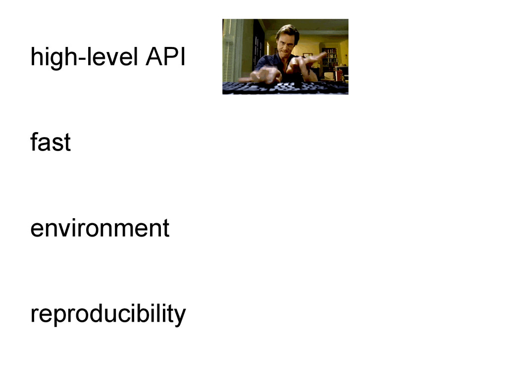 high-level API fast environment reproducibility