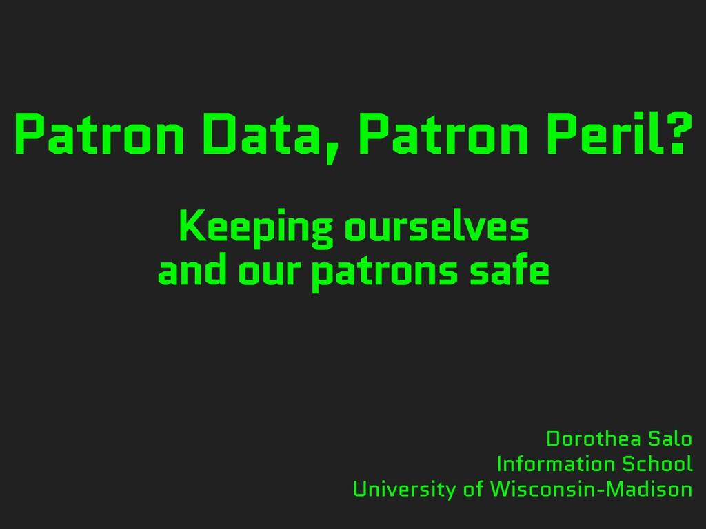 Patron Data, Patron Peril? Keeping ourselves an...