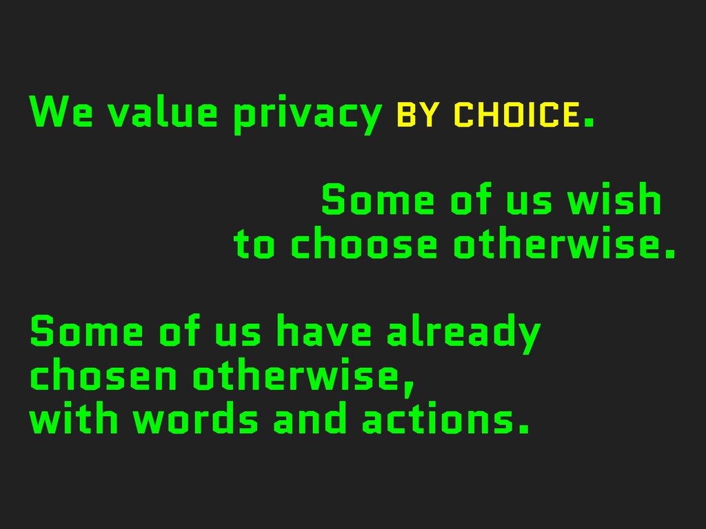 We value privacy BY CHOICE. Some of us wish to ...