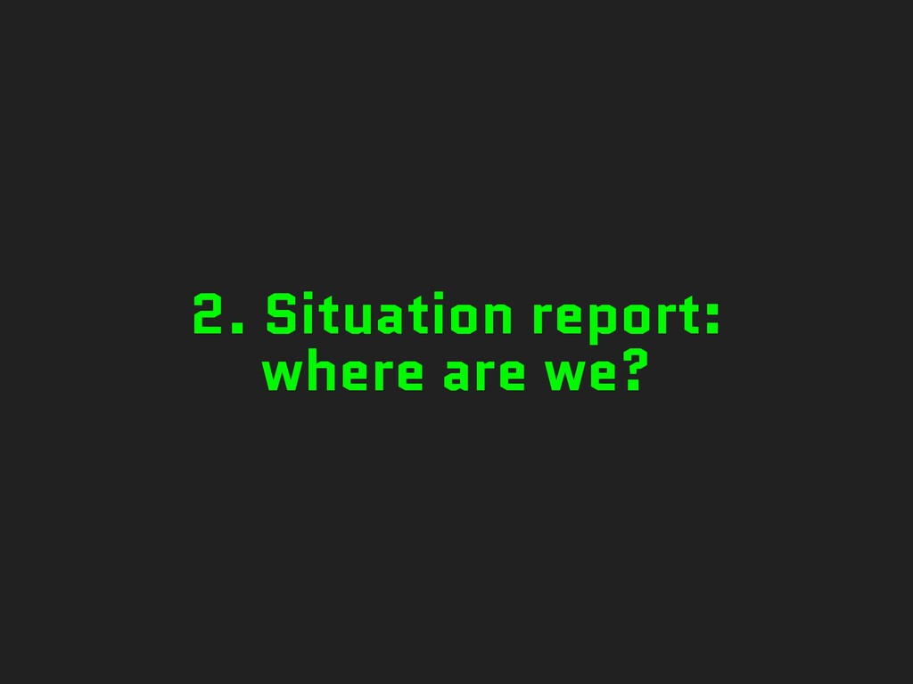 2. Situation report: where are we?