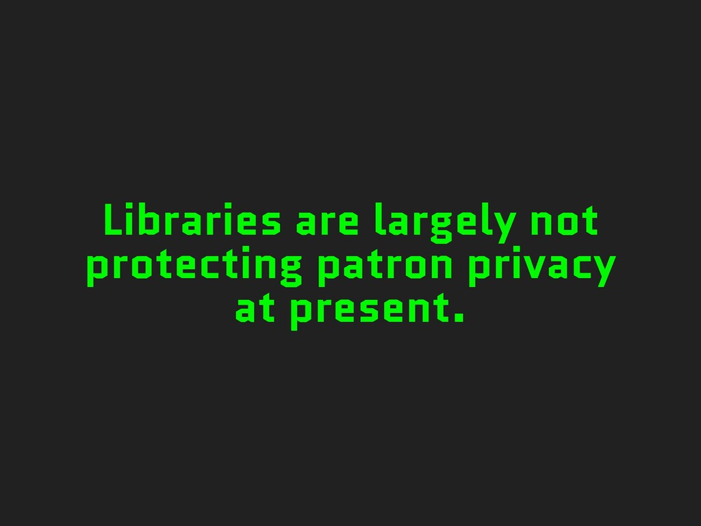 Libraries are largely not protecting patron pri...