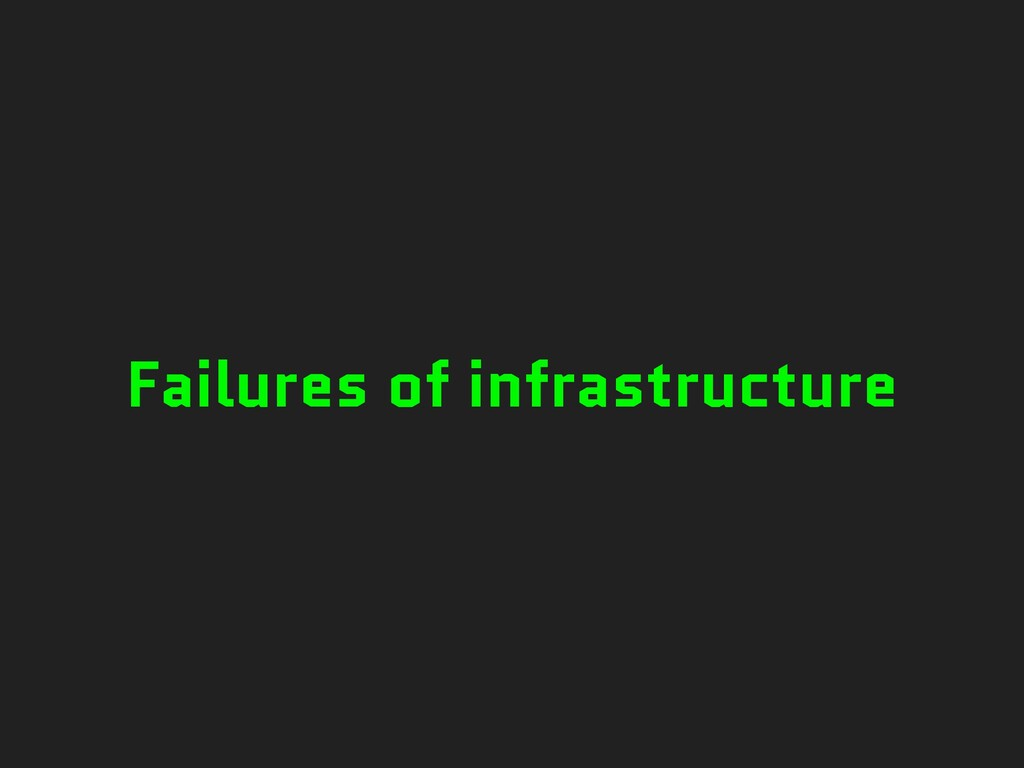 Failures of infrastructure