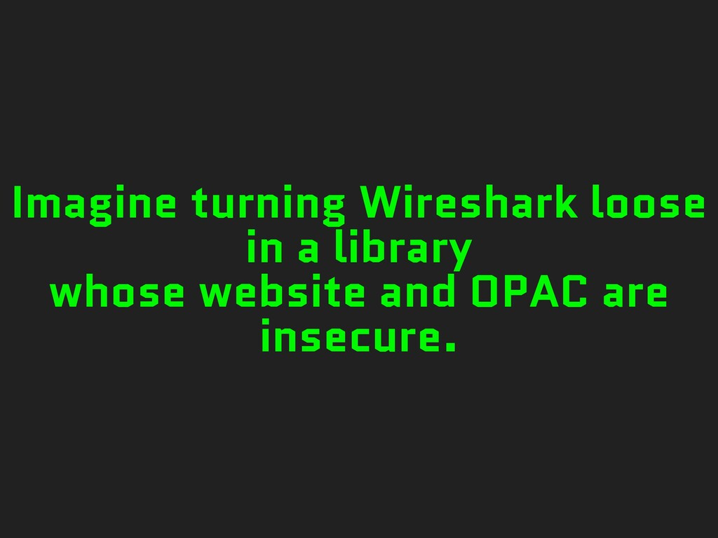 Imagine turning Wireshark loose in a library wh...