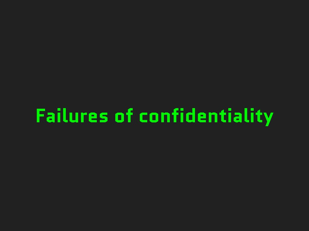 Failures of confidentiality