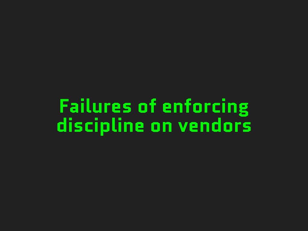 Failures of enforcing discipline on vendors