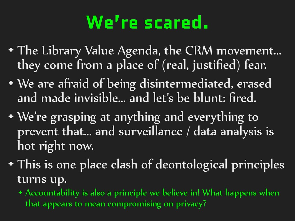 We're scared. ✦ The Library Value Agenda, the C...
