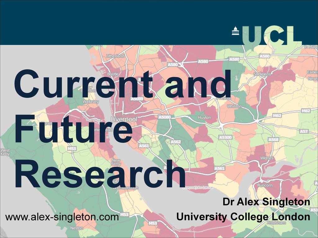 Current and Future Research Dr Alex Singleton U...