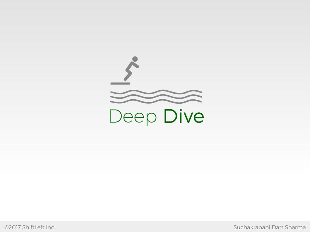 Deep Dive Suchakrapani Datt Sharma ©2017 ShiftL...
