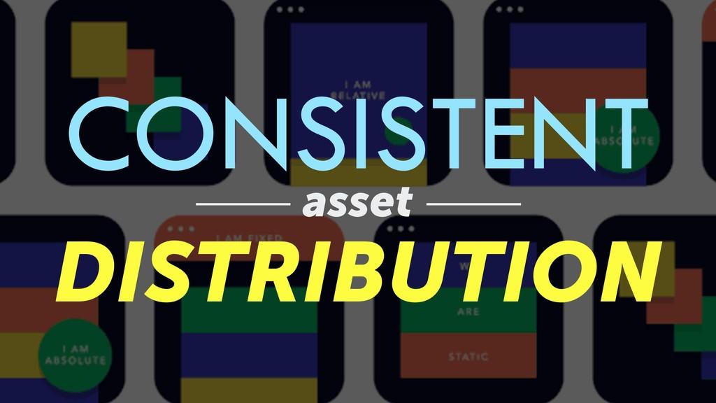 CONSISTENT asset DISTRIBUTION