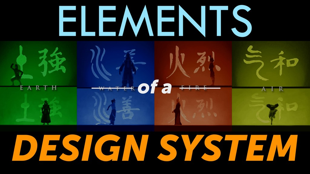 ELEMENTS of a DESIGN SYSTEM
