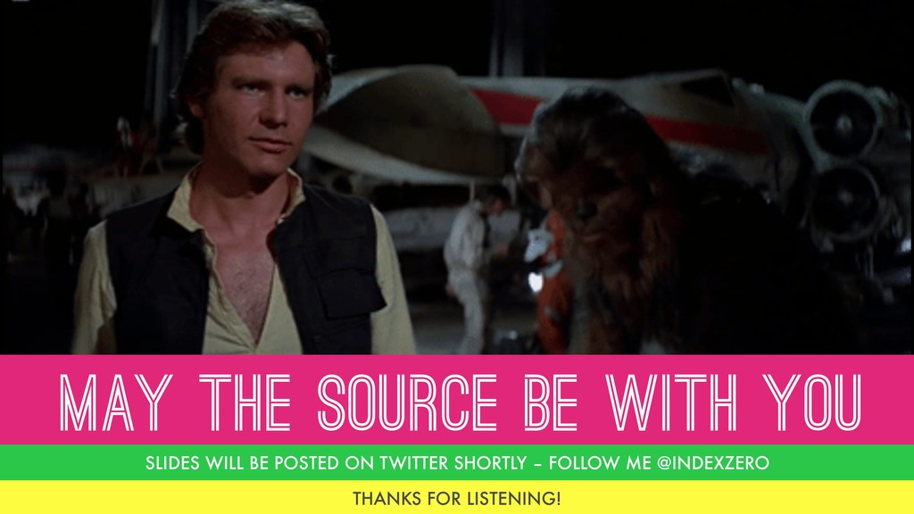 MAY THE SOURCE BE WITH YOU SLIDES WILL BE POSTE...