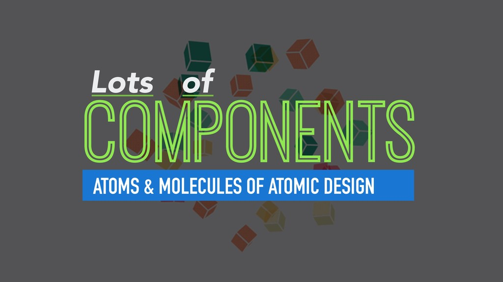 COMPONENTS ATOMS & MOLECULES OF ATOMIC DESIGN L...