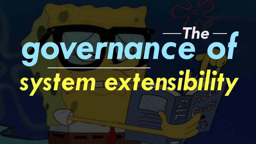 governance of system extensibility The