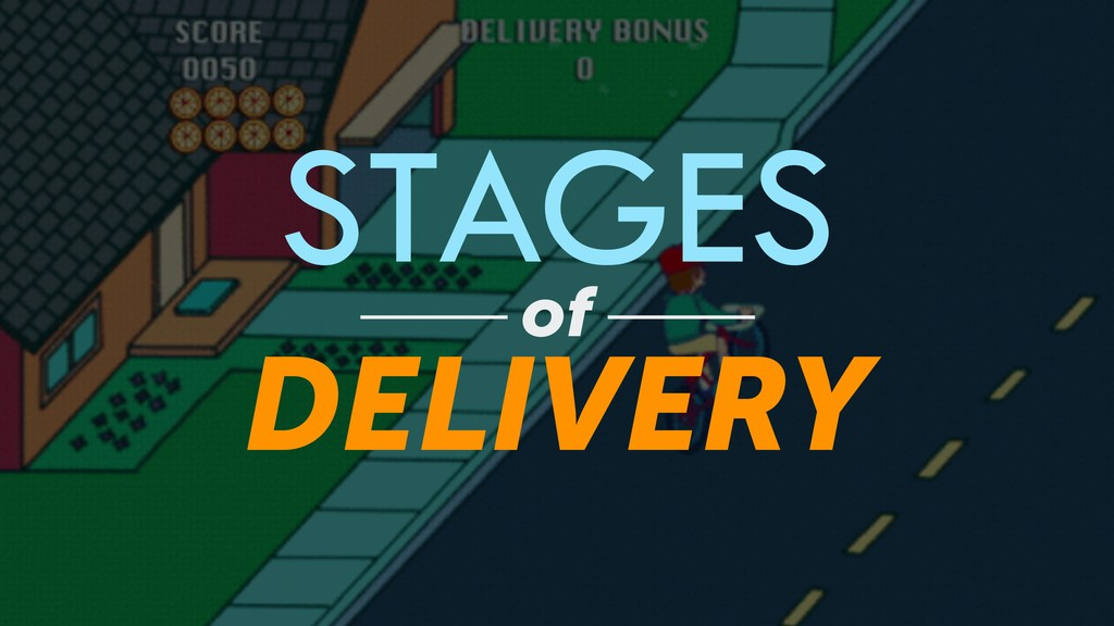 STAGES of DELIVERY