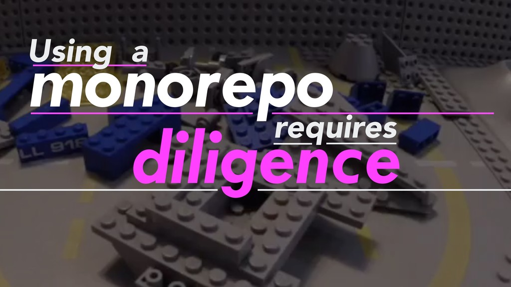 monorepo Using a diligence requires