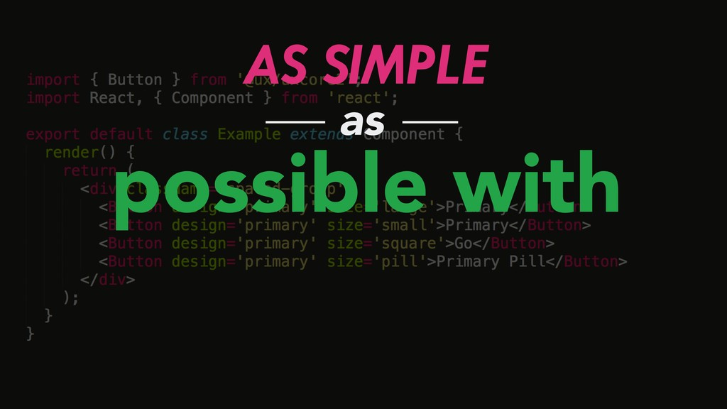 AS SIMPLE possible with as