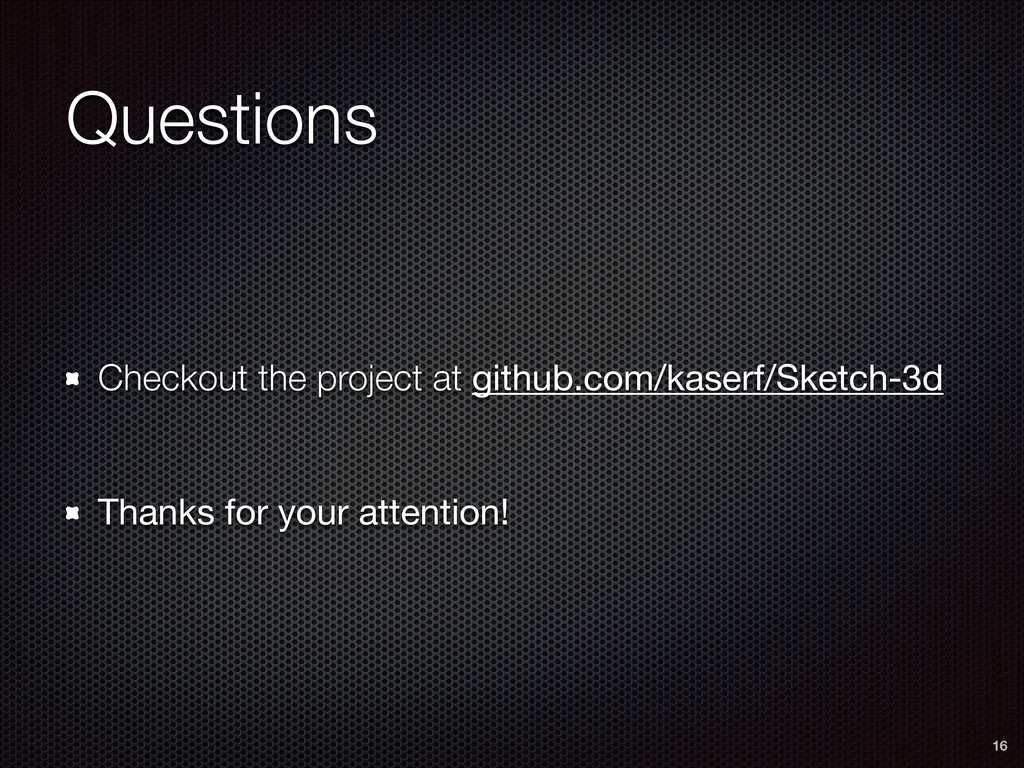 Questions 16 Checkout the project at github.com...