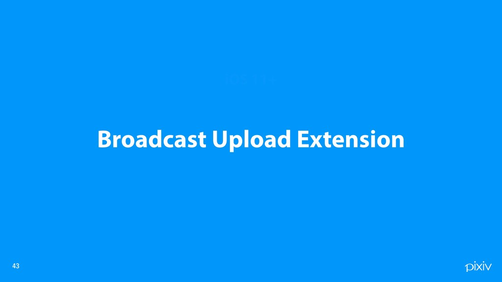 iOS 11+ Broadcast Upload Extension