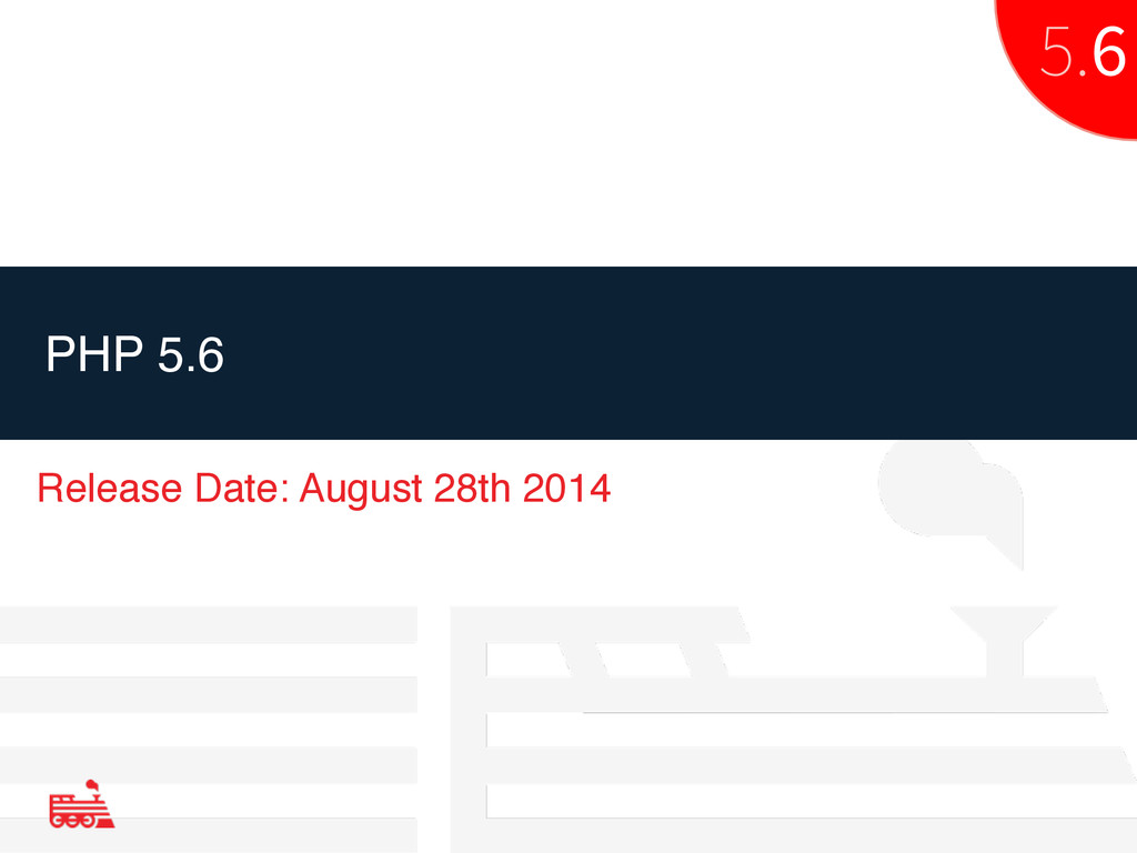 PHP 5.6 Release Date: August 28th 2014 5.6