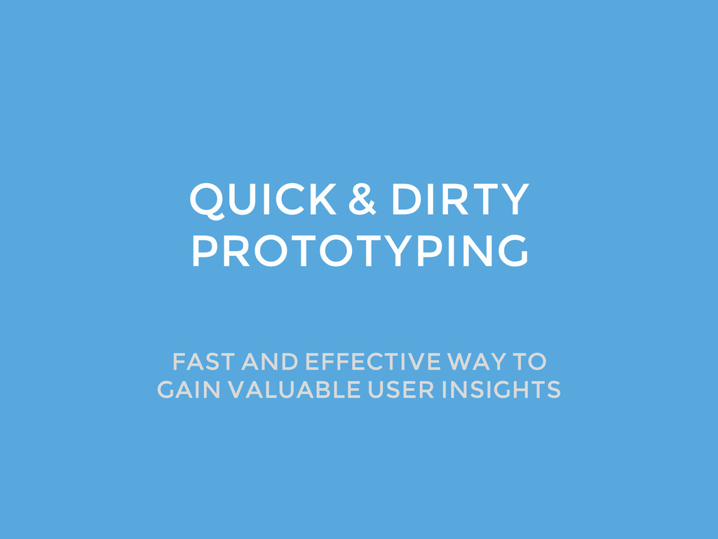 QUICK & DIRTY PROTOTYPING FAST AND EFFECTIVE WA...