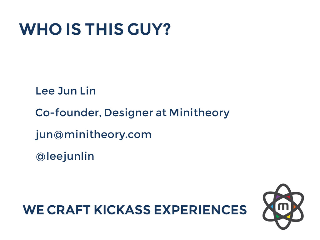 WHO IS THIS GUY? Lee Jun Lin Co-founder, Design...