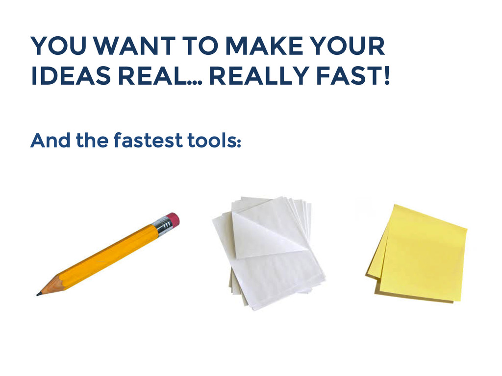 YOU WANT TO MAKE YOUR IDEAS REAL… REALLY FAST! ...