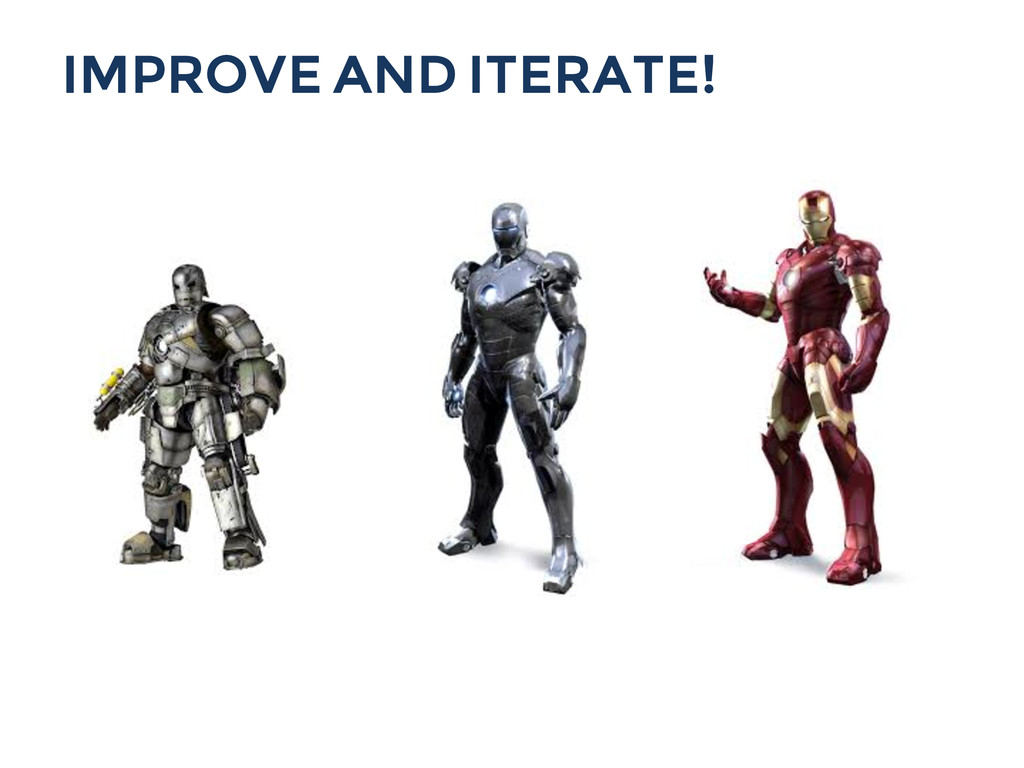 IMPROVE AND ITERATE!