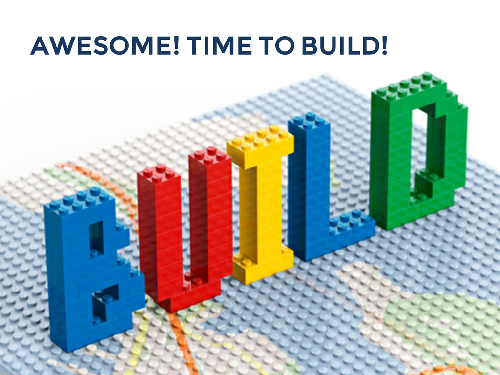 AWESOME! TIME TO BUILD!