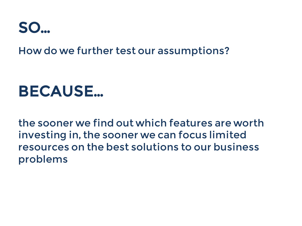 SO... How do we further test our assumptions? B...