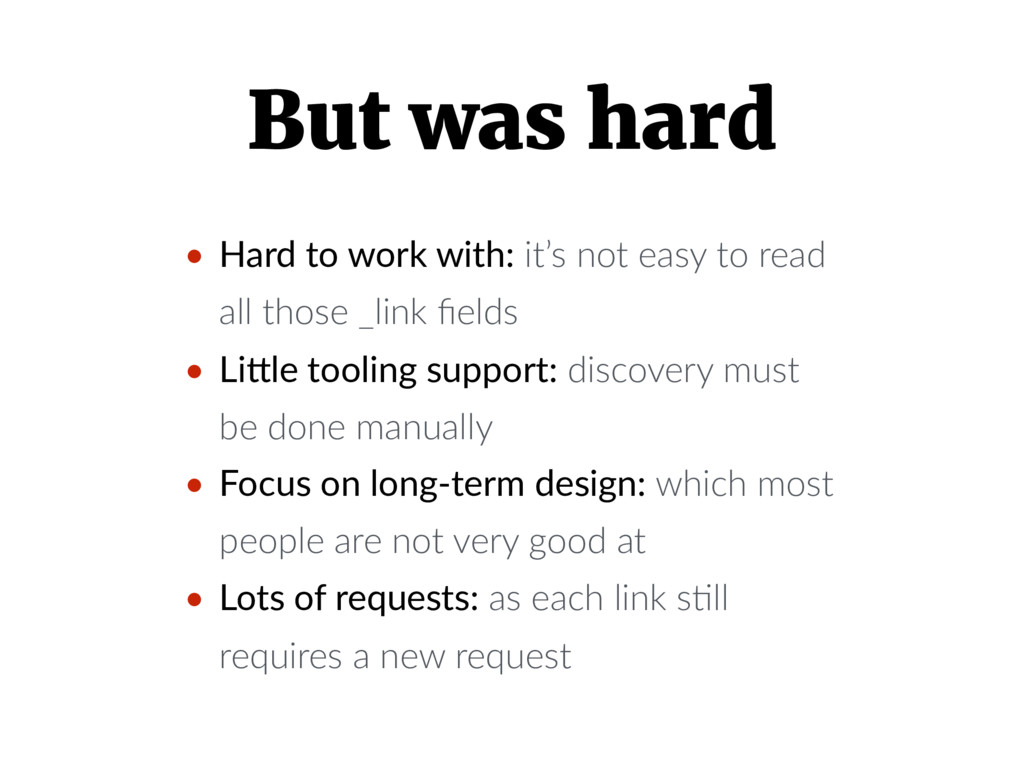 But was hard • Hard to work with: it's not easy...