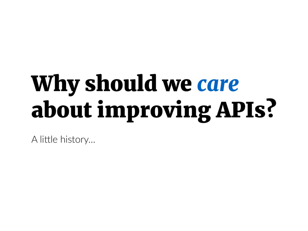 Why should we care about improving APIs? A liCl...