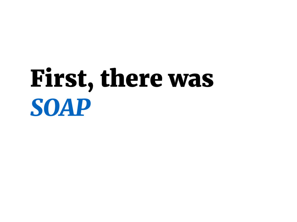 First, there was SOAP