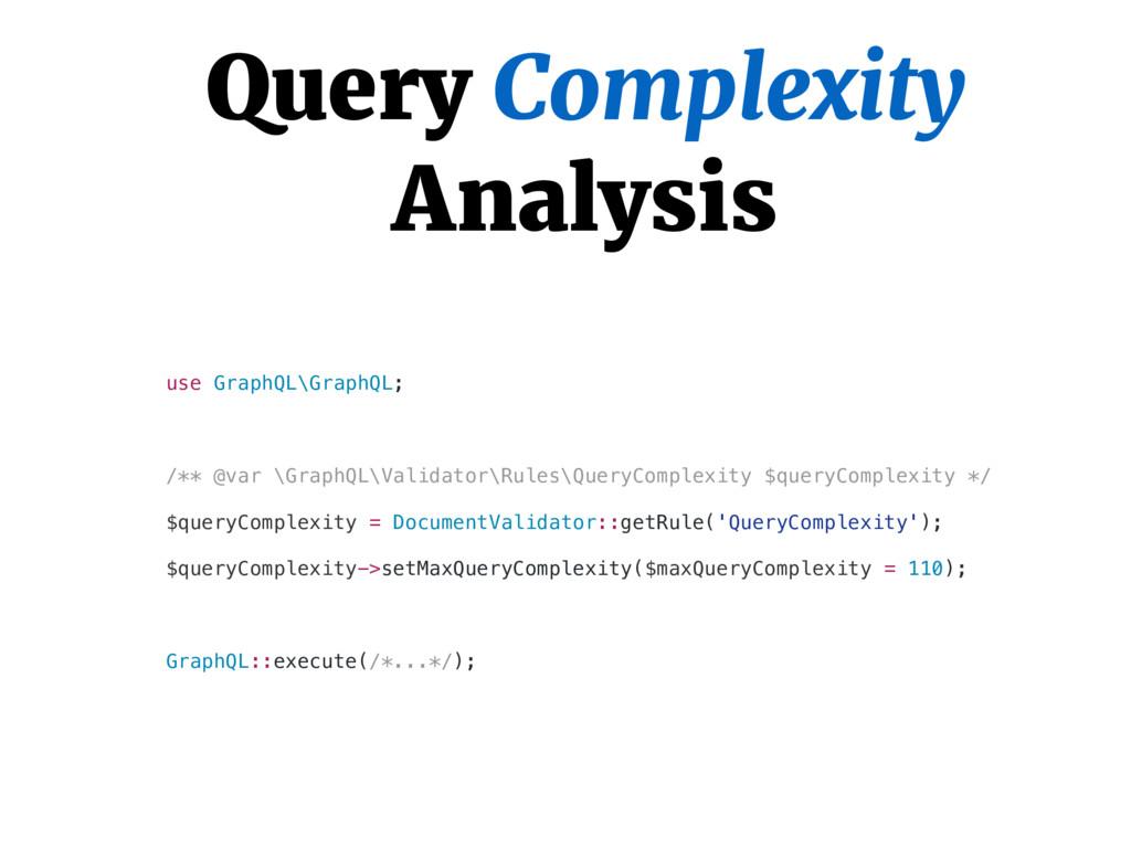 Query Complexity Analysis use GraphQL\GraphQL; ...