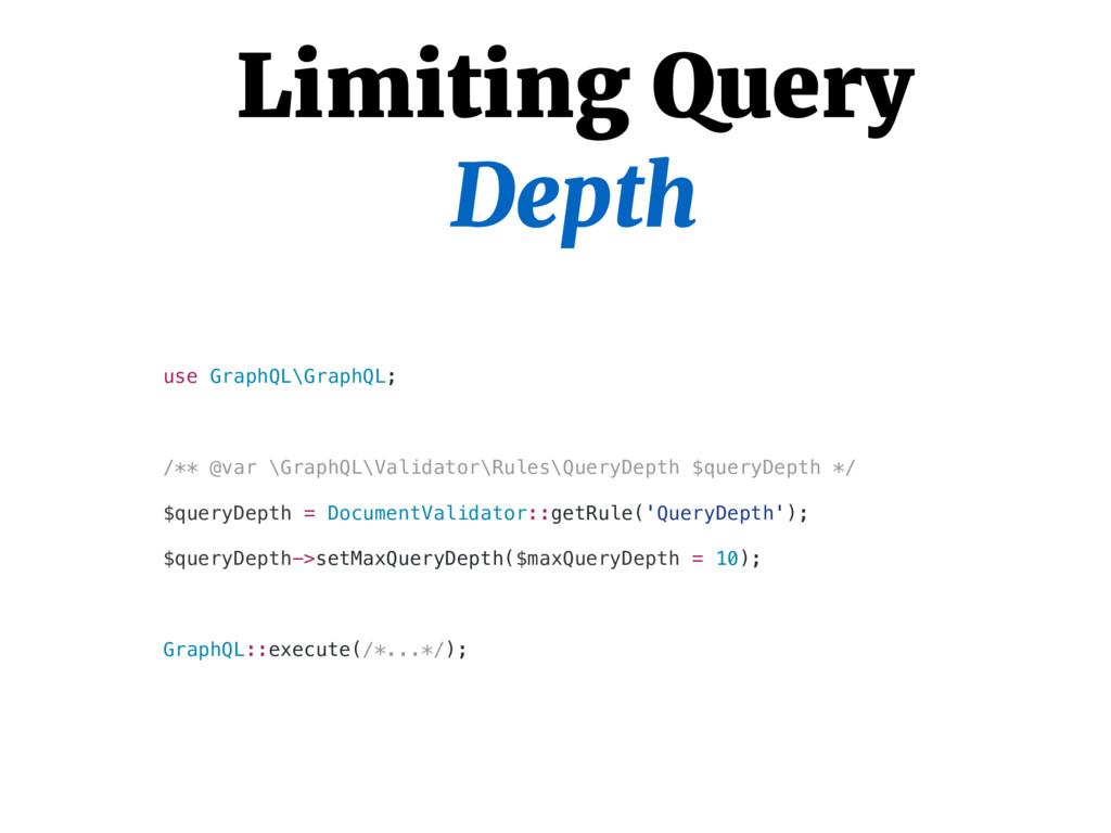 Limiting Query Depth use GraphQL\GraphQL; /** @...