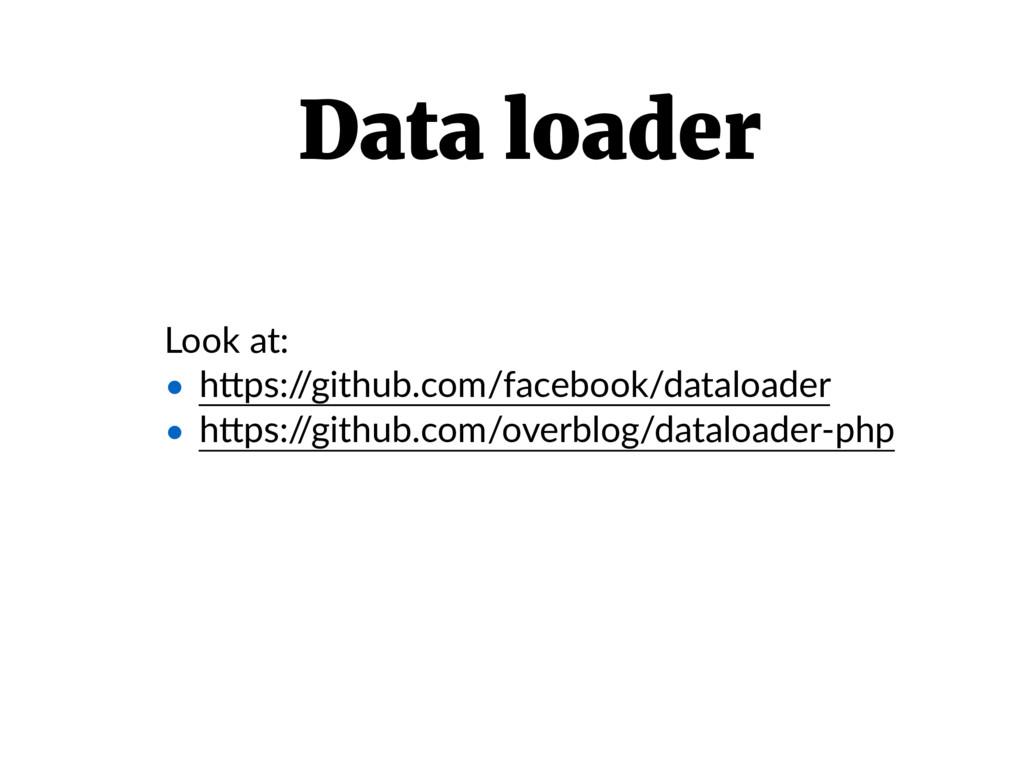 Look at: • hIps:/ /github.com/facebook/dataload...