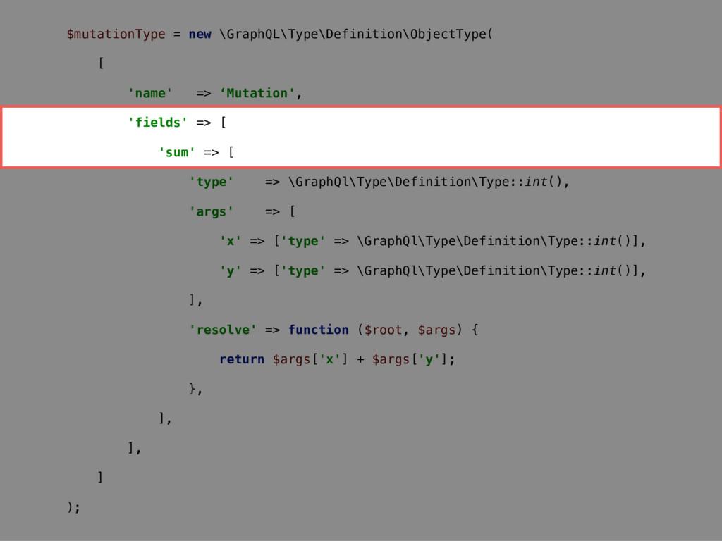 $mutationType = new \GraphQL\Type\Definition\Ob...