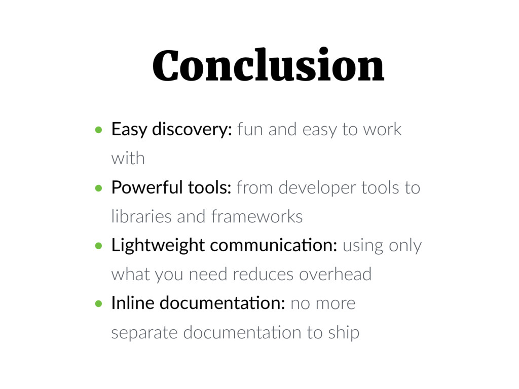 Conclusion • Easy discovery: fun and easy to wo...