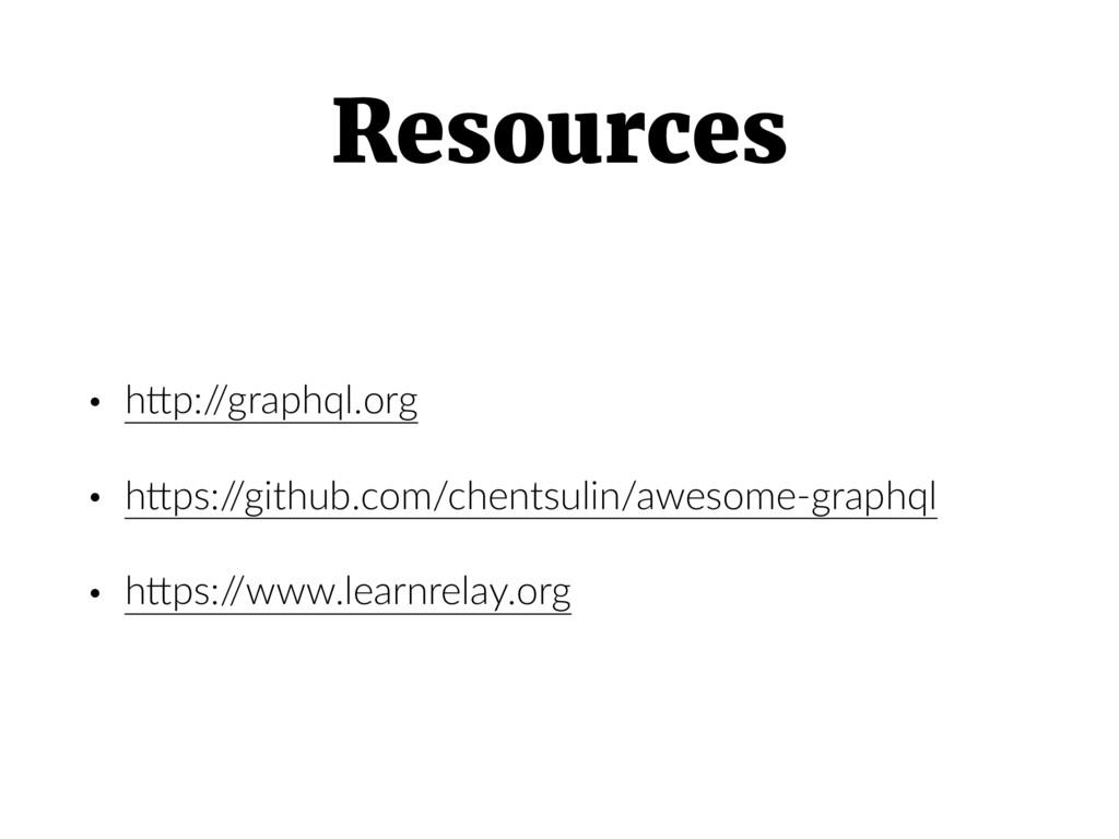 Resources • hCp:/ /graphql.org • hCps:/ /github...