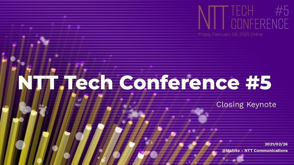 NTT Tech Conference #5 Closing Keynote 2021/02/...